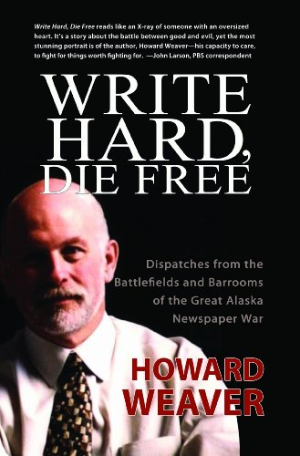 Write-Hard-Die-Free-Dispatches-from-the-Battlefields-Barrooms-of-the-Great-Alaska-Newspaper-War-0